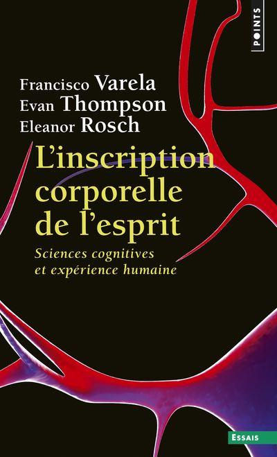 L'Inscription corporelle de l'esprit - Sciences cognitives et expérience humaine