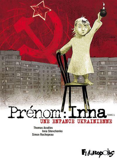 Prénom : Inna (Tome 1-Une enfance ukrainienne)