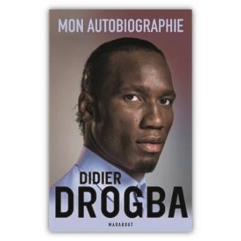 Didier Drogba Autobiographie D Un Joueur Engage