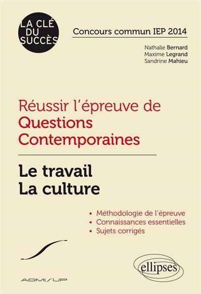 Réussir l'épreuve de Questions Contemporaines. Le travail - La culture. Concours commun IEP 2014