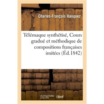Télémaque synthétisé, ou Cours gradué et méthodique de compositions françaises imitées