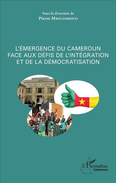 L'émergence du Cameroun face aux défis de l'intégration et de la démocratisation