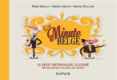 Le petit dictionnaire illustré de La Minute belge - Le petit dictionnaire illustré de La Mi