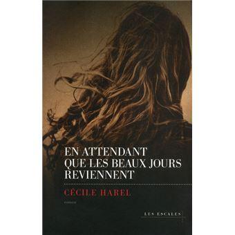 En attendant que les beaux jours reviennent - broché - Cécile Harel - Achat  Livre   fnac b180b295f199