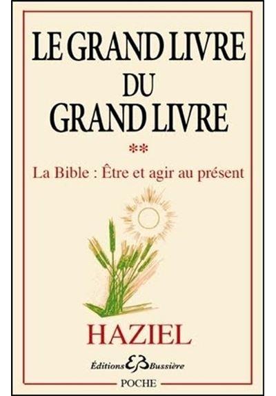 Le Grand livre du Grand livre T2 - La Bible : Etre et agir au présent