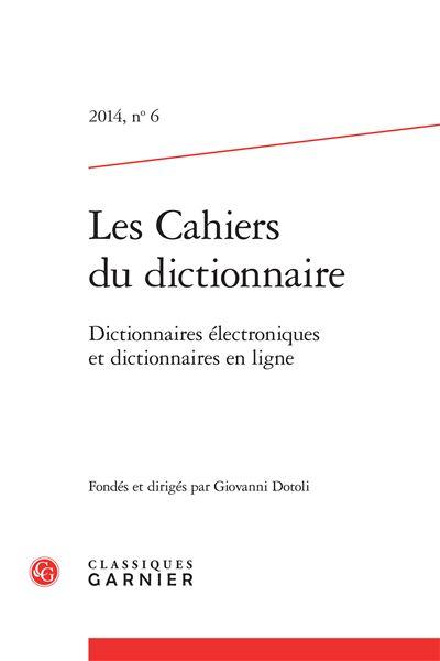 Les cahiers du dictionnaire 2014, n° 6 - dictionnaires électroniques et dictionn