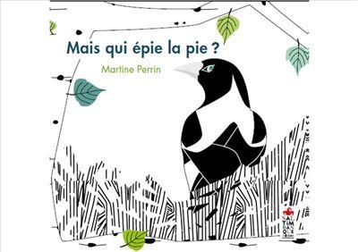 Mais qui épie la pie ? | Perrin, Martine (1965-....). Auteur