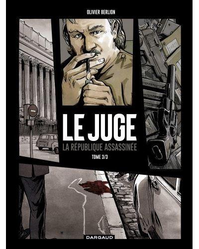 Le Juge, la République assassinée - Tome 3 - Le Juge, la République assassinée