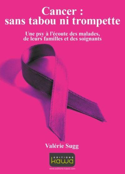 Cancer - Sans tabou ni trompette - Une psy à l'écoute des malades, de leurs familles et des soignants - 9782367781204 - 13,99 €