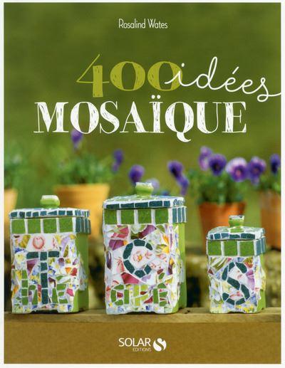 Idées mosaïques Plus de 400 modèles à réaliser soi-même - broché ...