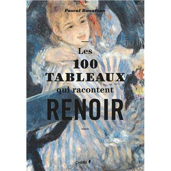 Les 100 Tableaux Qui Racontent Renoir Relie Pascal Bonafoux Achat Livre Fnac