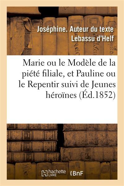 Marie ou le Modèle de la piété filiale, et Pauline ou le Repentir suivi de Jeunes héroïnes