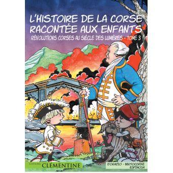 L Histoire De La Corse Racontee Aux Enfants Tome 3 Revolutions Corses Au Siecle Des Lumieres Lisa D Orazio Frederic Bertocchini Michel Espinosa Cartonne Achat Livre Fnac