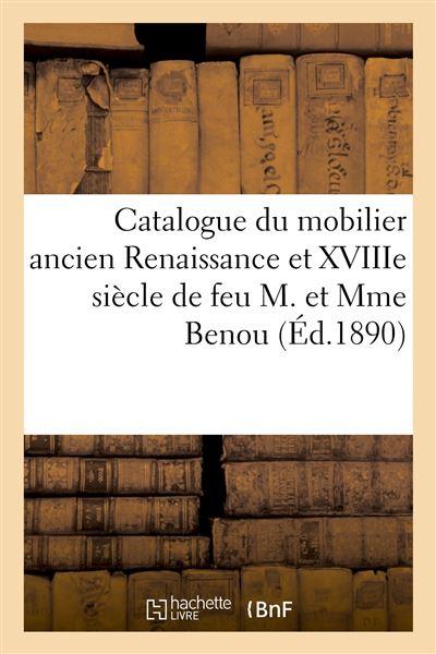 Catalogue du mobilier ancien Renaissance et XVIIIe siècle, objets d'art et de curiosité