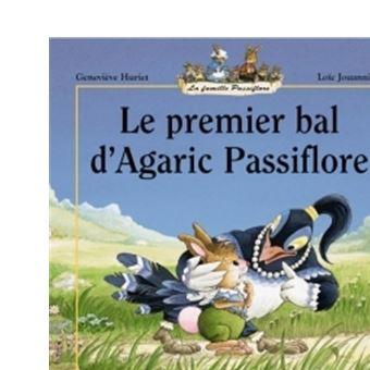 La Famille Passiflore Le Premier Bal D Agaric Genevieve Huriet Loic Jouannigot Cartonne Achat Livre Fnac
