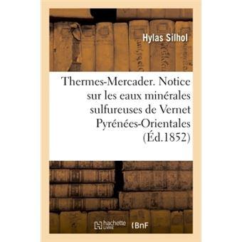 Thermes-Mercader. Notice sur les eaux minérales sulfureuses de Vernet Pyrénées-Orientales