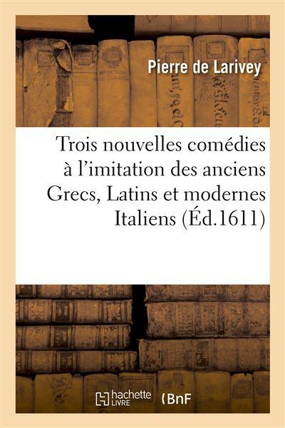 Trois nouvelles comédies à l'imitation des anciens Grecs, Latins et modernes Italiens