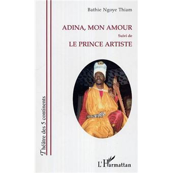 adina mon amour suivi de le prince artiste broch bathie ngoye thiam achat livre fnac. Black Bedroom Furniture Sets. Home Design Ideas