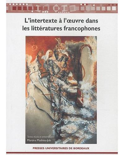L'intertexte à l'oeuvre dans les littératures francophones