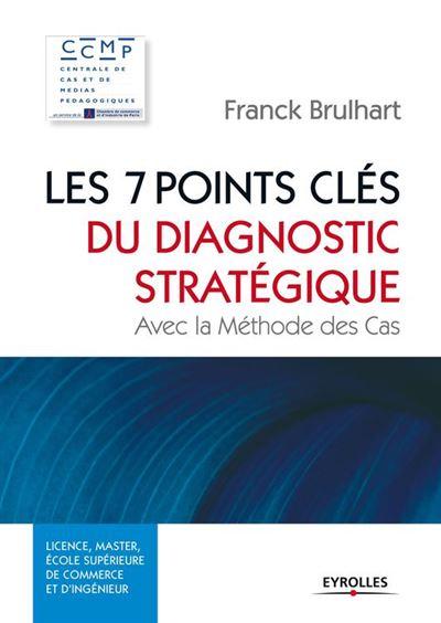 Les 7 points clés du diagnostic stratégique - Avec la Méthode des Cas - 9782212166507 - 17,99 €