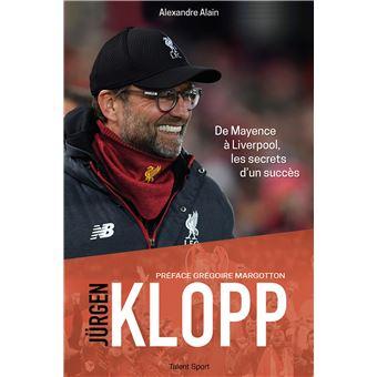 Jürgen Klopp De Mayence à Liverpool, les secrets d'un succès - broché -  Alexandre Alain - Achat Livre ou ebook | fnac
