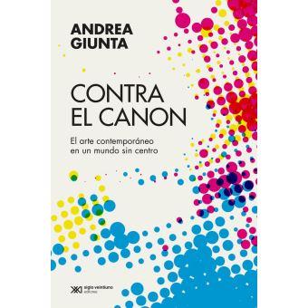 Contra el canon El arte contemporáneo en un mundo sin centro ...