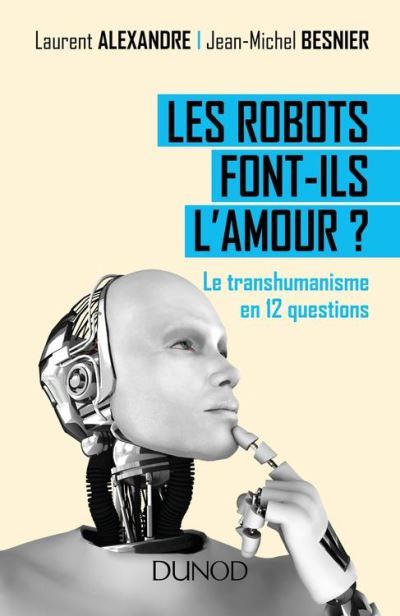 Les robots font-ils l'amour ? - Le transhumanisme en 12 questions - 9782100757985 - 8,99 €