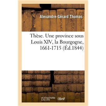 Thèse. Une province sous Louis XIV. Situation politique et administrative de la Bourgogne, 1661-1715