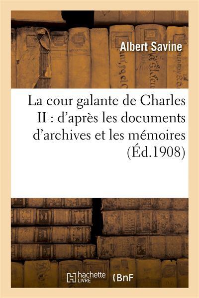 La cour galante de Charles II : d'après les documents d'archives et les mémoires