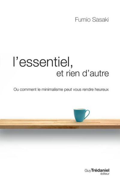 L'essentiel et rien d'autre - La voie du minimalisme pour retrouver sa liberté d'être - 9782813215994 - 13,99 €