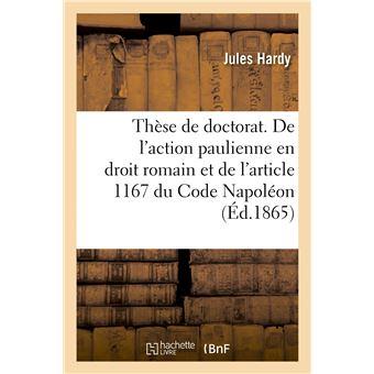 Thèse pour le doctorat. De l'action paulienne en droit romain et de l'article 1167 du Code Napoléon