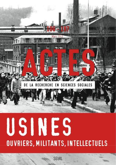 Actes de la recherche en sciences sociales, n°196-197. Ouvriers et intellectuels, militants en usine