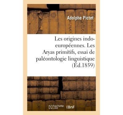 Les origines indo-européennes. Les Aryas primitifs, essai de paléontologie linguistique
