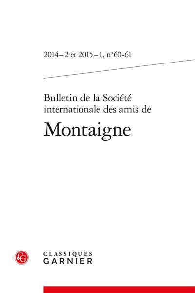 Bulletin de la société internationale des amis de montaigne 2014 - 2 et 2015 - 1