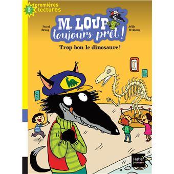 M. Loup toujours prêt - Trop bon, le dinosaure ! CP/CE1 6/7 ans
