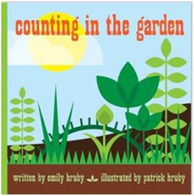 COUNTING IN THE GARDEN. BY EMILY HRUBY. ILLUSTRATED BY PATR