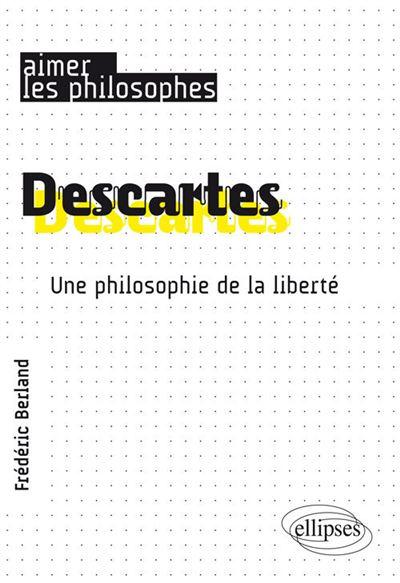 Descartes. Une philosophie de la liberté