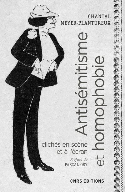 Antisémitisme et homophobie. Clichés en scène et à l'écran, XIXe - XXe Siècles