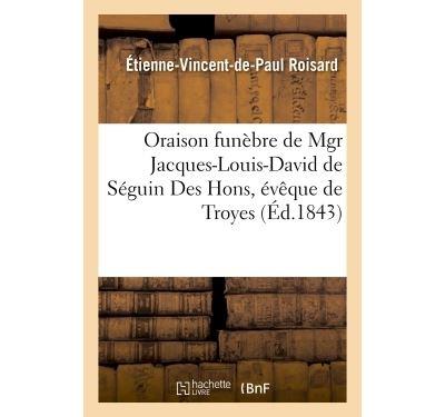 Oraison funèbre de Mgr Jacques-Louis-David de Séguin Des Hons, évêque de Troyes, le 6 septembre 1843