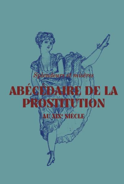 Abécédaire de la prostitution au XIXe siècle