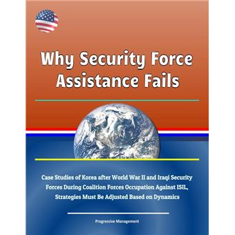 Why Security Force Assistance Fails: Case Studies of Korea after World War  II and Iraqi Security Forces During Coalition Forces Occupation Against