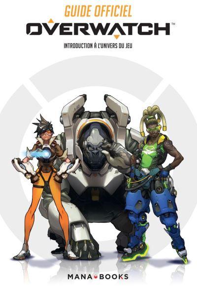 Guide officiel Overwatch : introduction à l'univers du jeu - 9791035500191 - 9,99 €