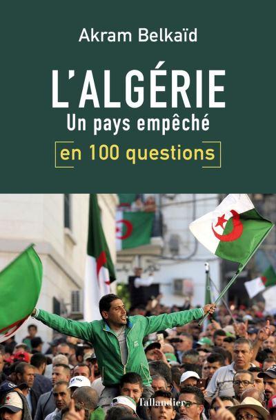 L'Algérie en 100 questions - Un pays empêché - 9791021043923 - 11,99 €