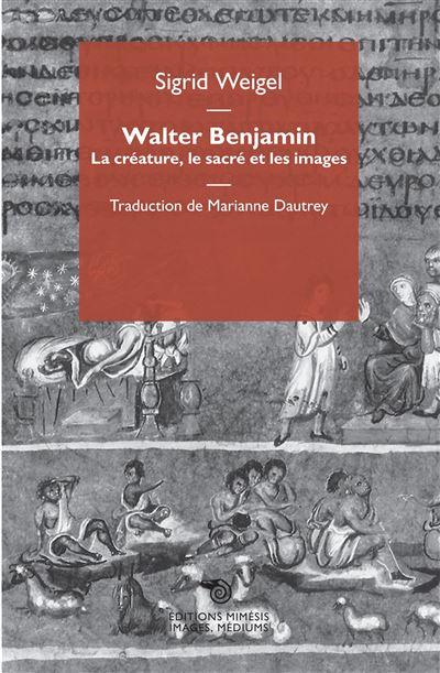 Walter Benjamin - La créature, le sacré et les images