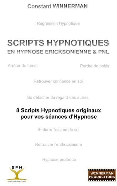 SCRIPTS HYPNOTIQUES EN HYPNOSE ERICKSONIENNE ET PNL - 8 SCRIPTS HYPNOTIQUES ORIGINAUX POUR VOS SEANCES - 9782322003921 - 15,99 €