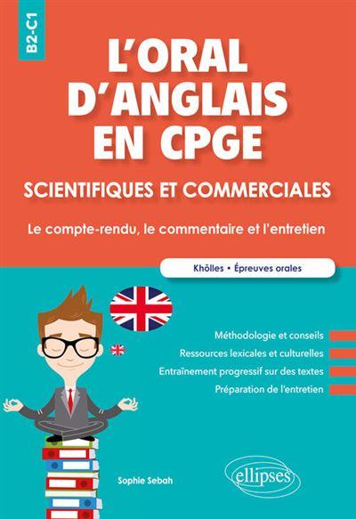 L'oral d'anglais en CPGE scientifiques et commerciales. Le compte-rendu, le commentaire et l'entretien. B2-C1