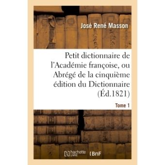 Petit dictionnaire de l'Académie françoise, ou Abrégé de la cinquième édition du