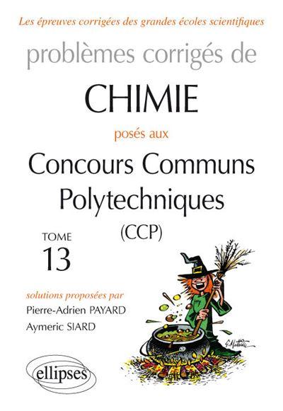 Chimie - Problèmes corrigés posés aux concours communs Polytechniques (CCP) - 2015 à 2016