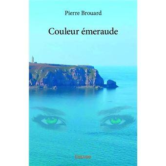 Couleur émeraude Broché Pierre Brouard Achat Livre Fnac