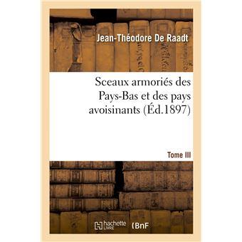 Sceaux armoriés des Pays-Bas et des pays avoisinants. Tome III